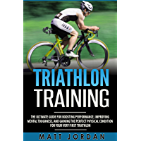 Triathlon Training: The Ultimate Guide for Boosting Performance, Improving Mental Toughness, and Gaining the Perfect Physical Condition for Your Very First Triathlon (English Edition)