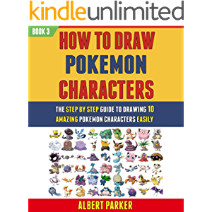 How To Draw Pokemon Characters: The Step By Step Guide To Drawing 10 Amazing Pokemon Characters Easily (Book 3).