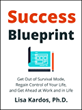 Success Blueprint: Get Out of Survival Mode, Regain Control of Your Life, and Get Ahead at Work and in Life (Design Your Success Series Book 1) (English Edition)