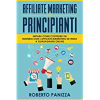 Affiliate Marketing: Impara Come Costruire un Business con l' Affiliate Marketing e Inizia a Guadagnare Online
