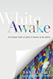 White Awake: An Honest Look at What It Means to Be White