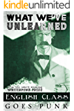 What We've Unlearned: English Class Goes Punk (Writerpunk Project Book 4)