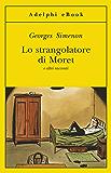Lo strangolatore di Moret: e altri racconti (Le inchieste di Maigret: racconti) (Italian Edition)