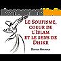 Le Soufisme, coeur de l'Islam et le sens de Dhikr