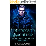 Undercover Bachelor: A Rare and Unknown Romance (The Rare and The Unknown Book 10)
