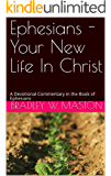 Ephesians - Your New Life In Christ: A Devotional Commentary in the Book of Ephesians