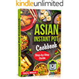 Asian Instant Pot Cookbook: Asian Instant Pot Recipes. Traditional and Healthy Asian Recipes for Pressure Cooker…