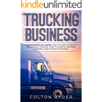 Trucking Business: 3 Manuscripts in 1 Book: How to Start a Freight Brokerage Company, How to Start a Trucking Business, Hotshot Trucking (English Edition)