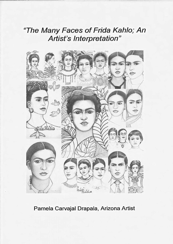 The Many Faces of Frida Kahlo; An Artists Interpretation
