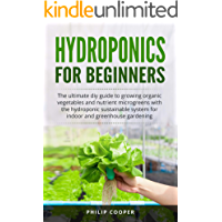 Hydroponics For Beginners: The Ultimate DIY Guide to Growing Organic Vegetables and Nutrient Microgreens with the Hydroponic Sustainable System for Indoor and Greenhouse Gardening (English Edition)