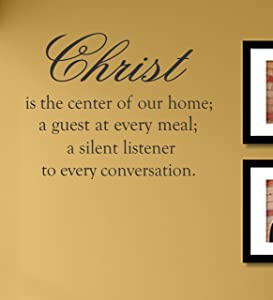 Christ is The Center of Our Home a Guest at Every Meal a Silent Listener to Every Conversation Vinyl Wall Decals Quotes Sayings Words Art Decor Lettering Vinyl Wall Art Inspirational Uplifting