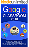 Google Classroom: The Ultimate Guide To Making Your Classroom Digital (2018 Google Classroom Guide with tips and tricks))
