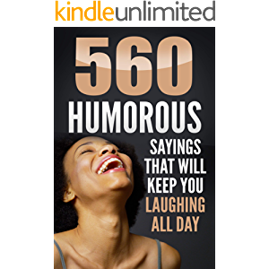 Funny Quotes: 560 Humorous Sayings that Will Keep You Laughing All Day, Even After Reading Them