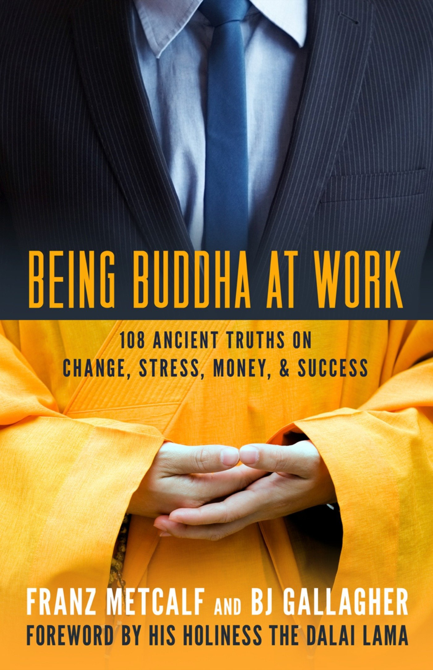 Being Buddha at Work: 108 Ancient Truths on Change, Stress, Money, and Success