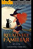 Relatively Familiar (Accidental Familiar Book 2)