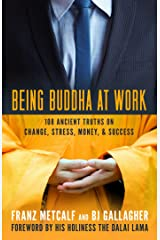 Being Buddha at Work: 108 Ancient Truths on Change, Stress, Money, and Success Paperback