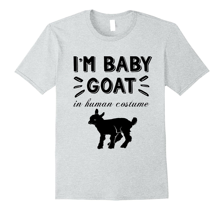 ab093e0f9a I'm a Baby Goat in a Human Costume Funny Goat T-Shirt Gift-ANZ ...