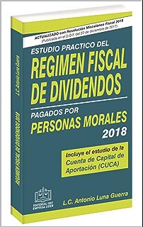 ESTUDIO PRACTICO DEL RÉGIMEN FISCAL DE DIVIDENDOS PAGADOS POR PERSONAS MORALES 2018 (Spanish Edition)