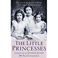The Little Princesses: The Story Of The Queen's Childhood By Her Nanny Crawfie