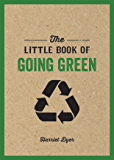 The Little Book of Going Green: Ways to Make the World a Better Place