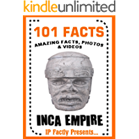 101 Facts... Inca Empire! Books for Kids. (101 History Facts for Kids Book 6)