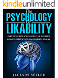 Psychology: The Psychology Of Likability:  Learn The Secrets Of Human Behaviour To Impress, Connect, Influence And Analyze People Dead On