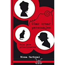 Cómo crear personajes: Guía para principiantes (Spanish Edition) Jan 19, 2016