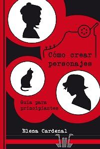 Cómo crear personajes: Guía para principiantes (Spanish Edition)