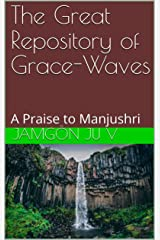 The Great Repository of Grace-Waves:  A Praise to Manjushri Kindle Edition