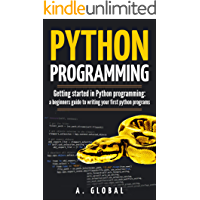 PYTHON PROGRAMMING: Getting started in Python programming: a beginners guide to writing your first python programs
