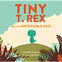 Tiny T. Rex and the Impossible Hug (Dinosaur Books, Dinosaur Books for Kids, Dinosaur...