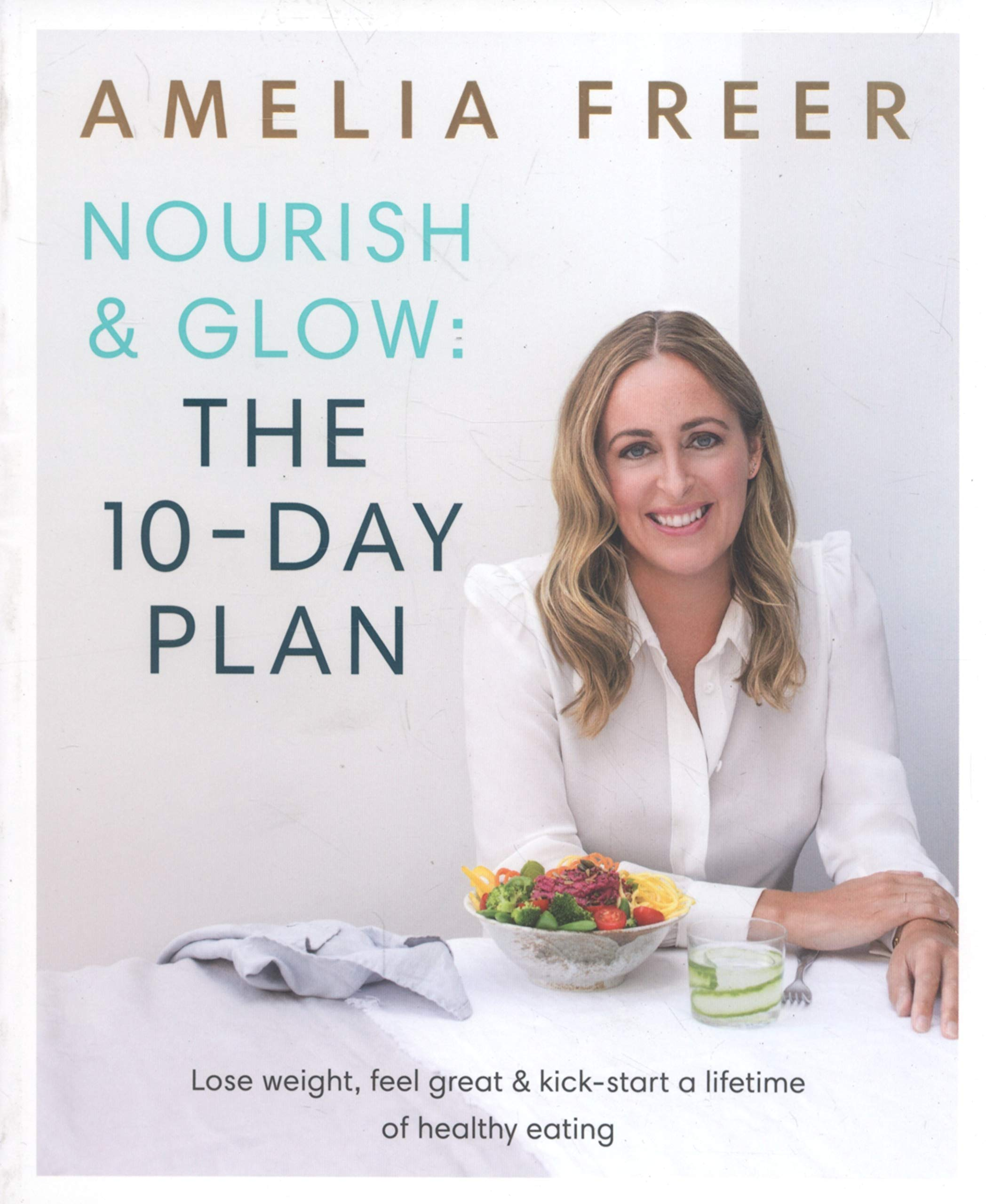 Nourish And Glow  The 10 Day Plan  Kickstart A Lifetime Of Healthy Eating