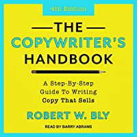The Copywriter's Handbook: A Step-By-Step Guide to Writing Copy That Sells, 4th Edition