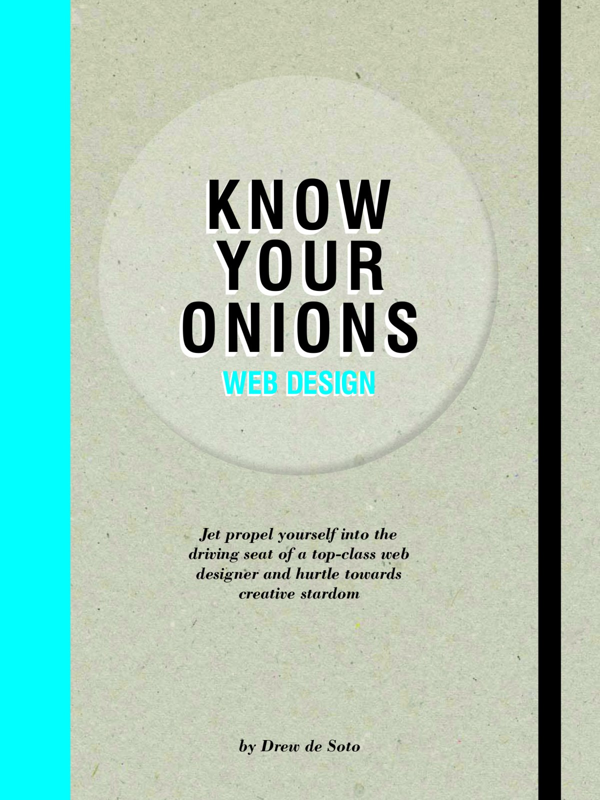 Know Your Onions: Web Design: Jet Propel Yourself into the Driving Seat of a Top-class Web Designer and Hurtle Towards Creative Stardom