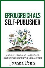 Erfolgreich als Self-Publisher: Ebooks, Print- und Hörbücher selbst publizieren und vermarkten (German Edition) Kindle Edition