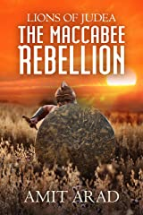 The Maccabee Rebellion: A Biblical Historical Fiction Novel (Lions of Judea Book 2) Kindle Edition