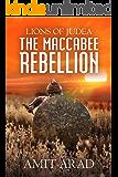 The Maccabee Rebellion: A Biblical Historical Novel (Lions of Judea Book 2)