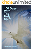 100 Days With The Holy Spirit: Discover The Holy Spirit Throughout The Bible (Devotional  Book 2)