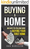 BUYING A HOME: An Easy-to-Follow Guide to Buying Your First Home (Real Estate, Home Buying, Buying a House, Home Buyer, First Home, First-Time Homebuyer, Property)