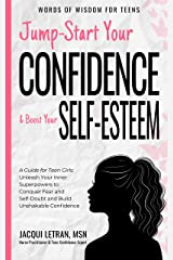 Jump Start Your Confidence & Boost Your Self-Esteem: A Guide for Teen Girls Unleash Your Inner Superpowers to Conquer Fear and Self-Doubt and Build Unshakable ... (Words of Wisdom for Teens Book 3) Kindle Edition