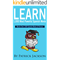 Learn 1,000 Most Powerful Spanish Words: Master Over 1,000 Spanish Words & Phrases