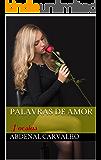 Palavras de Amor: Poesias (Sem Rimas e Versos Livro 1)