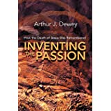 Inventing the Passion: How the Death of Jesus Was Remembered