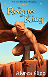 The Rogue King (The Rogue King Saga Book 1)
