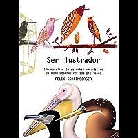 Ser ilustrador: 100 maneiras de desenhar um pássaro ou como desenvolver sua profissão