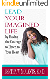 Lead the Life You Imagined: by Having the Courage to Listen to Your Heart