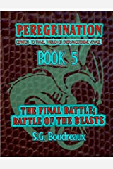 Peregrination Series Book 5: The Final Battle; Battle of the Beasts Kindle Edition