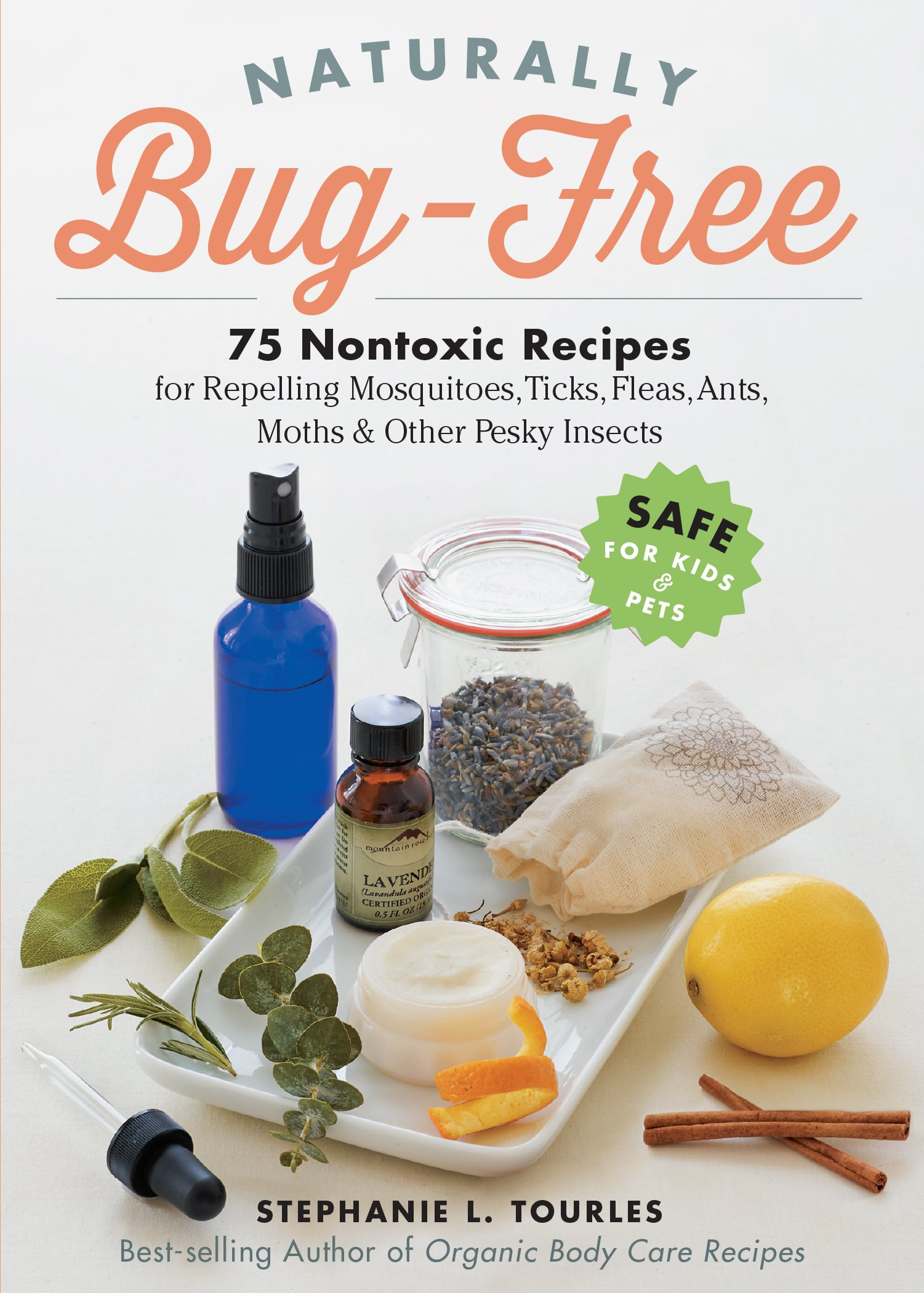 Naturally Bug Free 75 Nontoxic Recipes For Repelling Mosquitoes