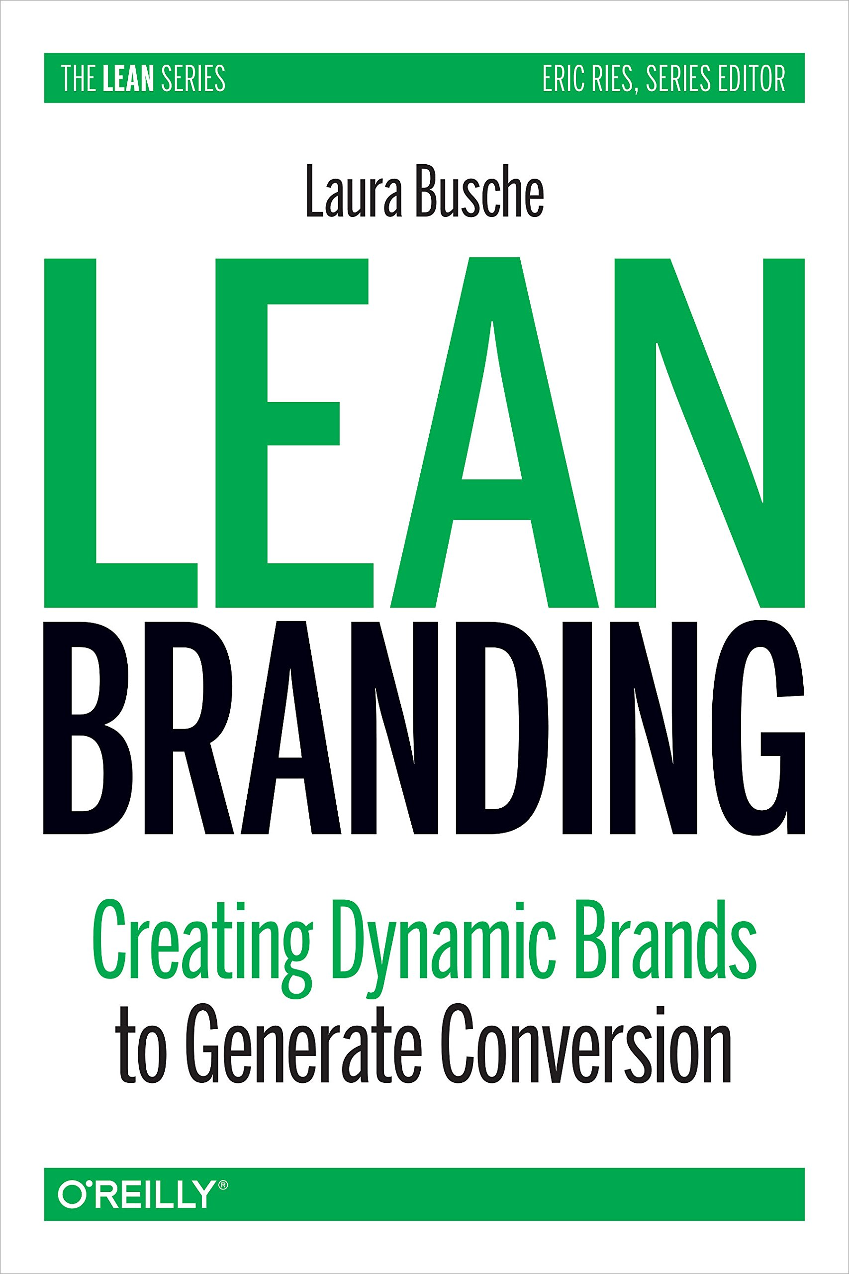 Read Online Lean Branding: Creating Dynamic Brands to Generate Conversion (Lean (O'Reilly)) pdf epub