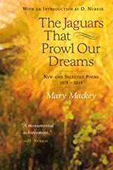 The Jaguars That Prowl Our Dreams: New and Selected Poems 1974 to 2018 Paperback